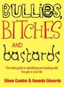 Ebook in inglese Bullies, Bitches and Bastards Condon, Eileen , Edwards, Amanda