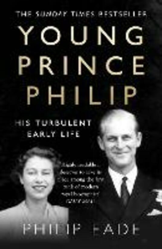 Young Prince Philip: His Turbulent Early Life - Philip Eade - cover