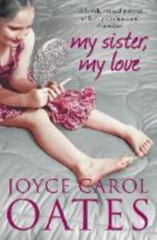 My Sister My Love - Joyce Carol Oates - cover