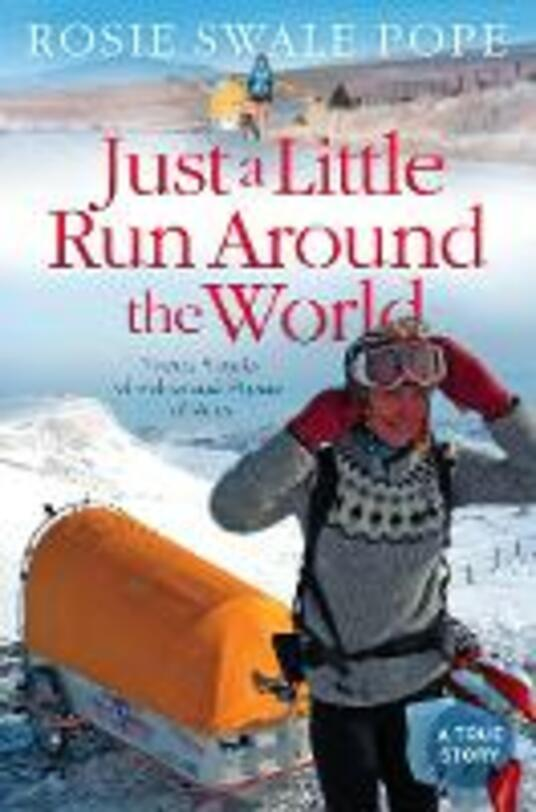 Just a Little Run Around the World: 5 Years, 3 Packs of Wolves and 53 Pairs of Shoes - Rosie Swale Pope - cover