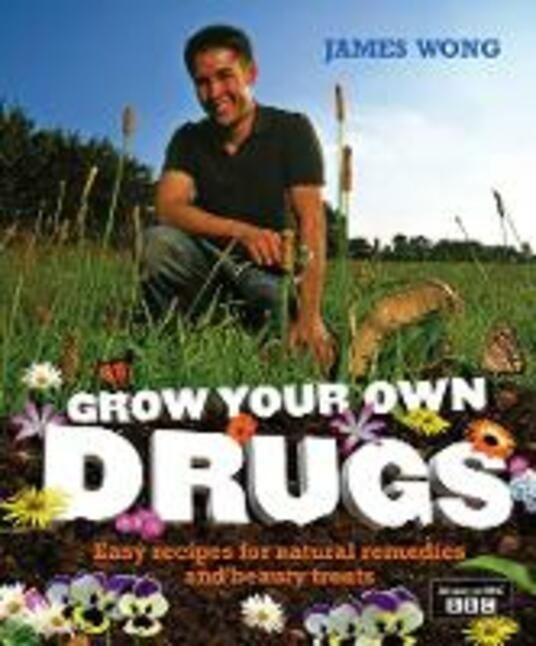 Grow Your Own Drugs: Easy Recipes for Natural Remedies and Beauty Fixes - James Wong - cover