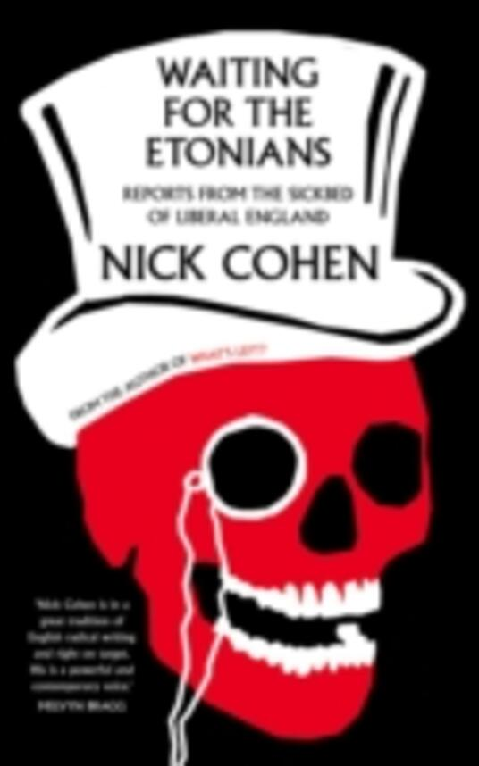Waiting for the Etonians: Reports from the Sickbed of Liberal England - Nick Cohen - cover