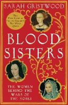 Blood Sisters: The Women Behind the Wars of the Roses - Sarah Gristwood - cover