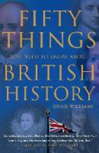 Ebook in inglese Fifty Things You Need To Know About British History Williams, Hugh