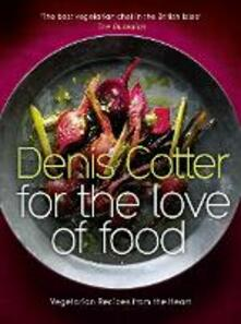 For The Love of Food: Vegetarian Recipes from the Heart - Denis Cotter - cover