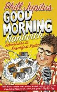 Ebook in inglese Good Morning Nantwich: Adventures in Breakfast Radio Jupitus, Phill