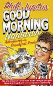 Ebook in inglese Good Morning Nantwich: Adventures in Breakfast Radio Jupitus, Phill
