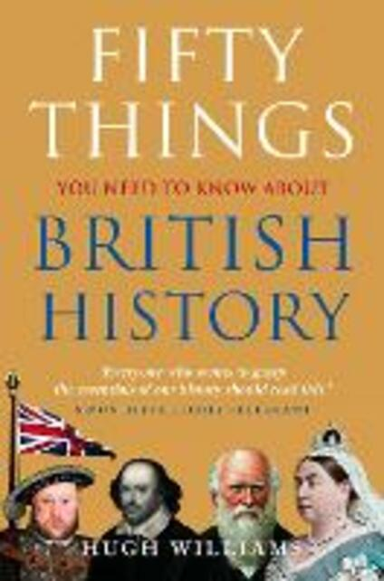 Fifty Things You Need To Know About British History - Hugh Williams - cover