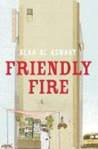 Friendly Fire - Alaa Al Aswany - cover