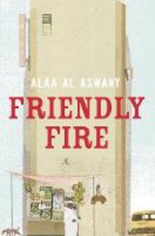 Friendly Fire - Alaa Al Aswany - cover
