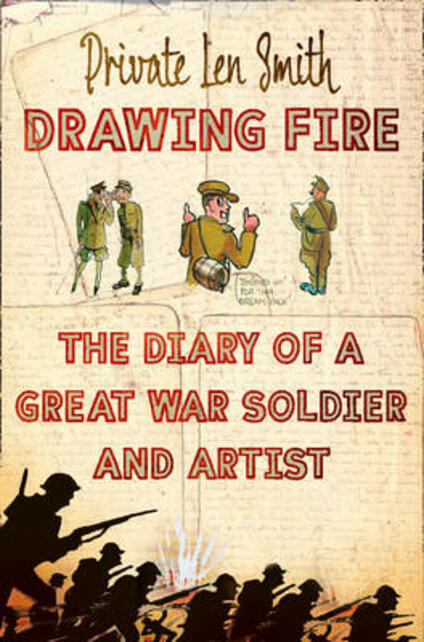 Drawing Fire: The Diary of a Great War Soldier and Artist - Len Smith - cover
