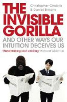 The Invisible Gorilla: And Other Ways Our Intuition Deceives Us - Christopher Chabris,Daniel Simons - cover