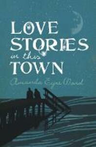 Love Stories in this Town - Amanda Eyre Ward - cover