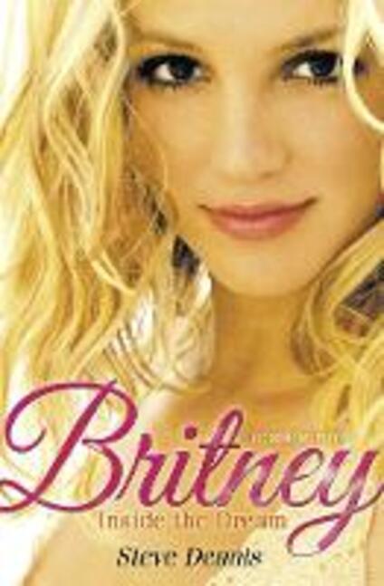 Britney: Inside the Dream - Steve Dennis - cover