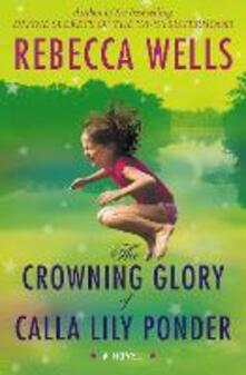 The Crowning Glory of Calla Lily Ponder - Rebecca Wells - cover