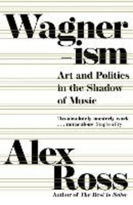 Wagnerism: Art and Politics in the Shadow of Music - Alex Ross - cover