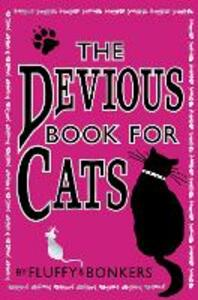 The Devious Book for Cats: Cats Have Nine Lives. Shouldn't They be Lived to the Fullest? - Fluffy,Bonkers - cover