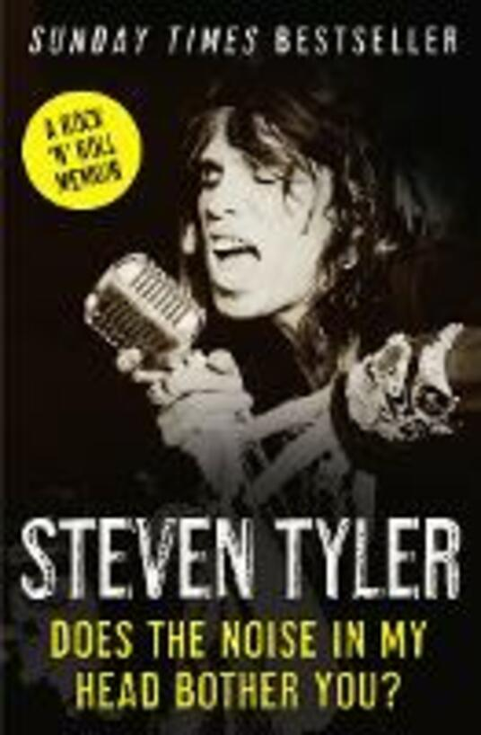 Does the Noise in My Head Bother You?: The Autobiography - Steven Tyler - cover