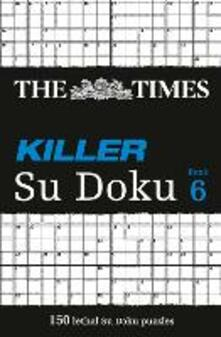 The Times Killer Su Doku 6: 150 Challenging Puzzles from the Times - cover