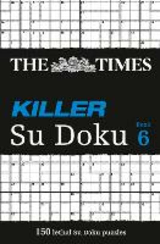 The Times Killer Su Doku 6: 150 Challenging Puzzles from the Times - The Times Mind Games - cover