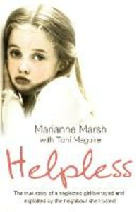Ebook in inglese Helpless: The true story of a neglected girl betrayed and exploited by the neighbour she trusted Marsh, Marianne
