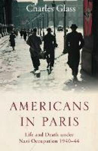 Ebook in inglese Americans in Paris: Life and Death under Nazi Occupation 1940-44 Glass, Charles