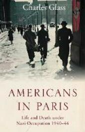 Americans in Paris: Life and Death under Nazi Occupation 1940-44