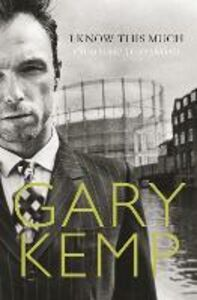 Ebook in inglese I Know This Much: From Soho to Spandau Kemp, Gary
