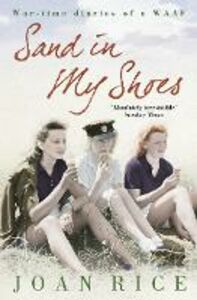 Ebook in inglese Sand In My Shoes: Coming of Age in the Second World War: A WAAF's Diary Rice, Joan