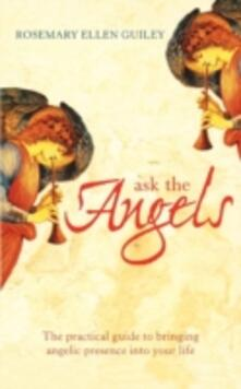 Ask The Angels: Bring Angelic Wisdom into Your Life - Rosemary Ellen Guiley - cover