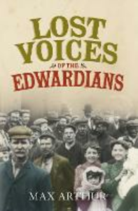 Ebook in inglese Lost Voices of the Edwardians: 1901-1910 in Their Own Words Arthur, Max