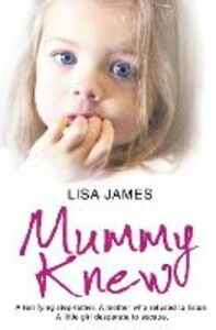Ebook in inglese Mummy Knew: A terrifying step-father. A mother who refused to listen. A little girl desperate to escape. James, Lisa