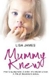 Mummy Knew: A terrifying step-father. A mother who refused to listen. A little girl desperate to escape.