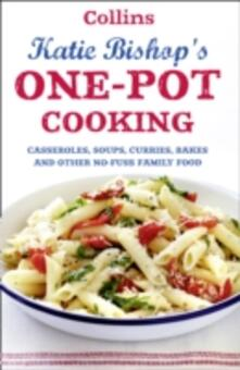 One-Pot Cooking: Casseroles, Curries, Soups and Bakes and Other No-Fuss Family Food - Katie Bishop - cover