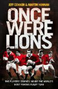 Ebook in inglese Once Were Lions: The Players' Stories: Inside the World's Most Famous Rugby Team Connor, Jeff , Hannan, Martin