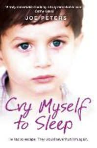 Ebook in inglese Cry Myself to Sleep: He had to escape. They would never hurt him again. Peters, Joe