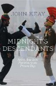 Midnight's Descendants: South Asia from Partition to the Present Day - John Keay - cover