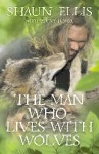 Ebook in inglese Man Who Lives with Wolves Ellis, Shaun