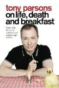 Ebook in inglese Tony Parsons on Life, Death and Breakfast Parsons, Tony