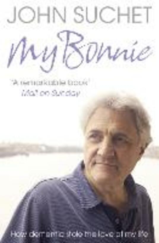 My Bonnie: How Dementia Stole the Love of My Life - John Suchet - cover