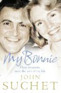 Ebook in inglese My Bonnie: How dementia stole the love of my life Suchet, John