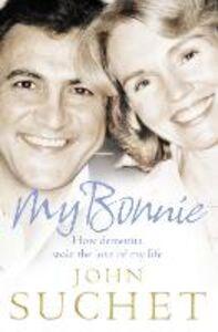 Foto Cover di My Bonnie: How dementia stole the love of my life, Ebook inglese di John Suchet, edito da HarperCollins Publishers