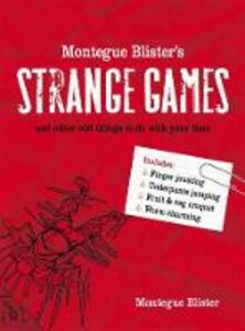 Ebook in inglese Montegue Blister's Strange Games: and other odd things to do with your time Blister, Montegue