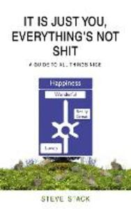 Foto Cover di It Is Just You, Everything's Not Shit, Ebook inglese di Steve Stack, edito da HarperCollins Publishers