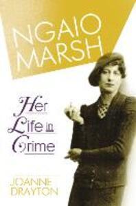 Ngaio Marsh: Her Life in Crime - Joanne Drayton - cover