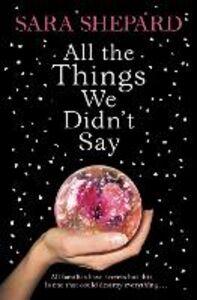 Foto Cover di All The Things We Didn't Say, Ebook inglese di Sara Shepard, edito da HarperCollins Publishers