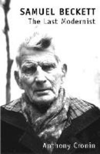 Samuel Beckett: The Last Modernist - Anthony Cronin - cover