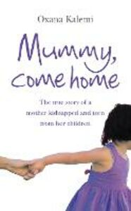 Ebook in inglese Mummy, Come Home: The True Story of a Mother Kidnapped and Torn from Her Children Kalemi, Oxana