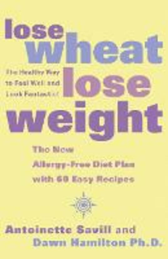 Lose Wheat, Lose Weight: The Healthy Way to Feel Well and Look Fantastic! - Antoinette Savill,Dawn Hamilton, Ph.D. - cover