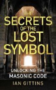 The Secrets of the Lost Symbol: Unlocking the Masonic Code - Ian Gittins - cover